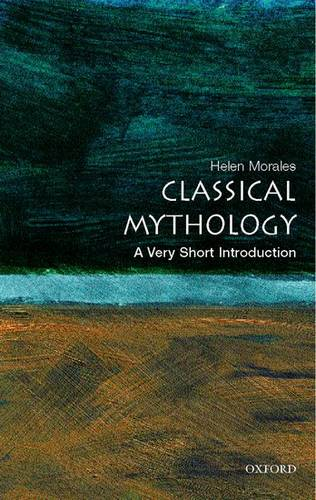 Classical Mythology: A Very Short Introduction - Helen Morales (University Lecturer in Classics