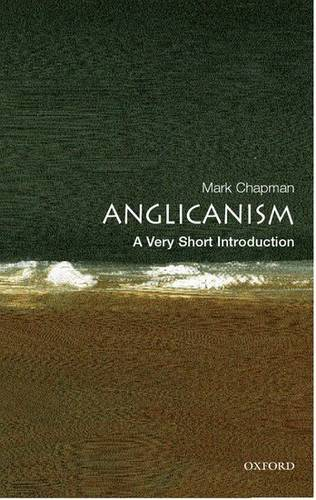 Anglicanism: A Very Short Introduction - Mark Chapman (Ripon College