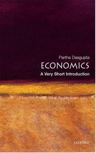 Economics: A Very Short Introduction - Partha Dasgupta (Frank Ramsey Professor of Economics