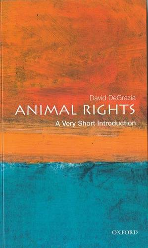 Animal Rights: A Very Short Introduction - David DeGrazia (Associate Professor of Philosophy at George Washington University
