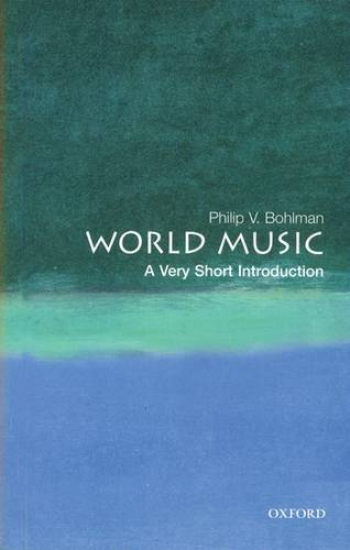World Music: A Very Short Introduction - Philip V. Bohlman (Professorial Research Fellow