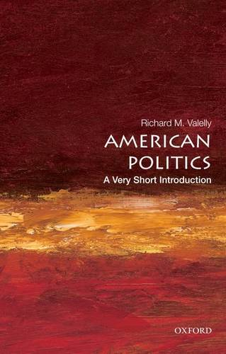 American Politics: A Very Short Introduction - Richard M. Valelly (Claude C. Smith '14 Professor of Political Science