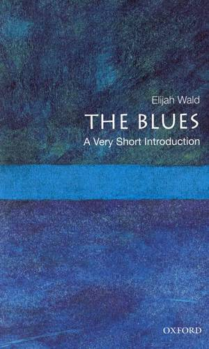 The Blues: A Very Short Introduction - Elijah Wald (teaches blues history