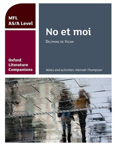 Oxford Literature Companions: No et moi: study guide for AS/A Level French set text - Hannah Thompson - 9780198418351