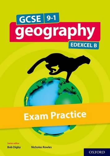 GCSE 9-1 Geography Edexcel B: GCSE: GCSE Geography Edexcel B Exam Practice - Bob Digby - 9780198436171