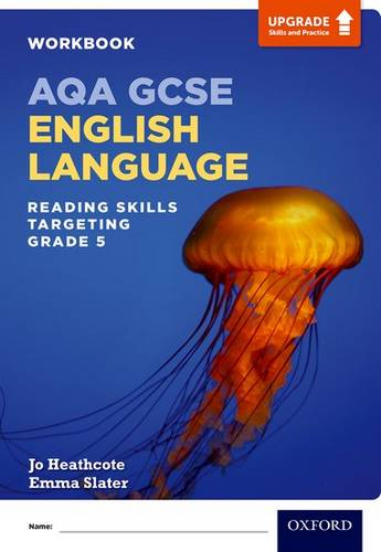 AQA GCSE English Language: Reading Skills Workbook- Targeting Grade 5 - Jo Heathcote - 9780198437451