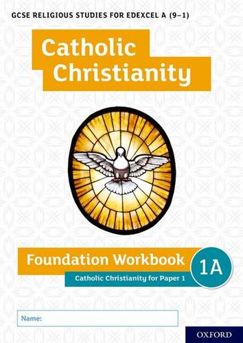 GCSE Religious Studies for Edexcel A (9-1): Catholic Christianity Foundation Workbook: Catholic Christianity for Paper 1 - Ann Clucas - 9780198444947
