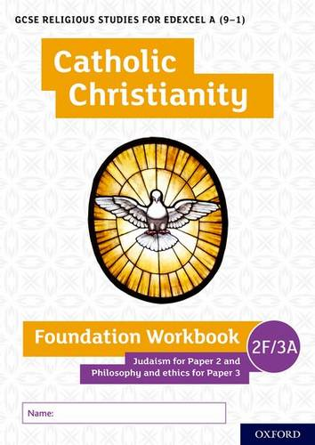 GCSE Religious Studies for Edexcel A (9-1): Catholic Christianity Foundation Workbook: Judaism for Paper 2 and Philosophy and ethics for Paper 3 - Ann Clucas - 9780198444954
