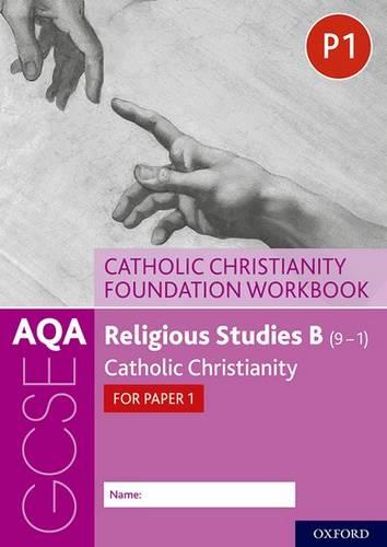 AQA GCSE Religious Studies B (9-1): Catholic Christianity Foundation Workbook: Catholic Christianity for Paper 1 - Ann Clucas - 9780198444961