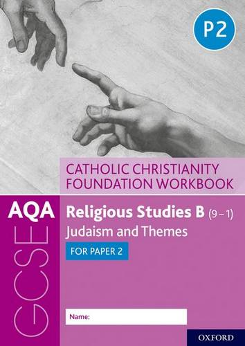 AQA GCSE Religious Studies B (9-1): Catholic Christianity Foundation Workbook: Judaism and Themes for Paper 2 - Ann Clucas - 9780198444978