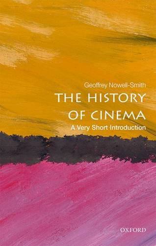 The History of Cinema: A Very Short Introduction - Geoffrey Nowell-Smith (Honorary Professorial Fellow in the School of History at Queen Mary