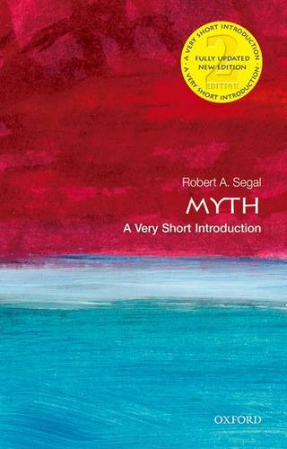 Myth: A Very Short Introduction - Robert Segal (Sixth Century Chair in Religious Studies