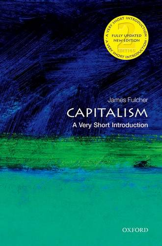 Capitalism: A Very Short Introduction - James Fulcher (Teaches Sociology at the University of Leicester) - 9780198726074