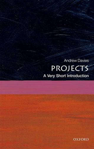 Projects: A Very Short Introduction - Andrew Davies (Chair in the Management of Projects