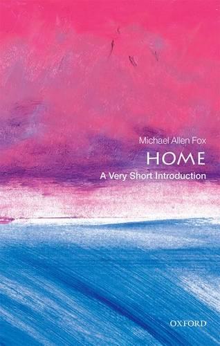 Home: A Very Short Introduction - Michael Allen Fox (Professor Emeritus of Philosophy