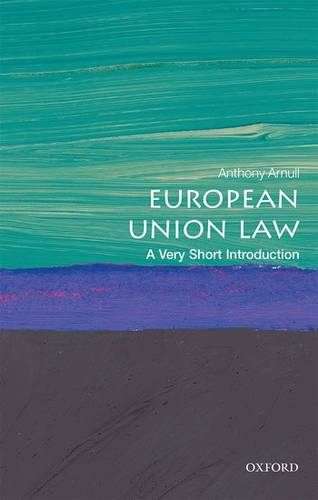 European Union Law: A Very Short Introduction - Anthony Arnull (Barber Professor of Jurisprudence and Director of Education