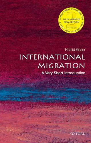 International Migration: A Very Short Introduction - Khalid Koser (Executive Director of the Global Community Engagement and Resilience Fund) - 9780198753773