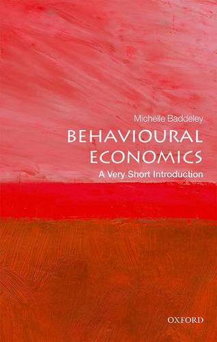 Behavioural Economics: A Very Short Introduction - Michelle Baddeley (Professor in Economics and Finance of the Built Environment
