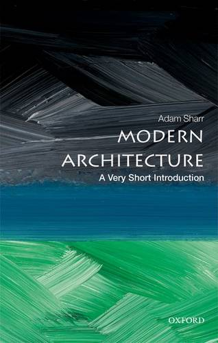 Modern Architecture: A Very Short Introduction - Adam Sharr (Professor of Architecture