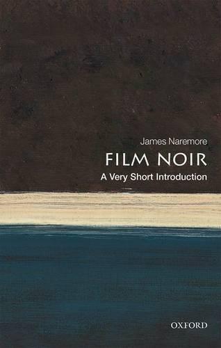 Film Noir: A Very Short Introduction - James Naremore (Emeritus Chancellors' Professor
