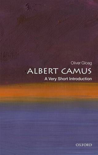 Albert Camus: A Very Short Introduction - Oliver Gloag (Associate Professor of French and Francophone Studies at the University of North Carolina