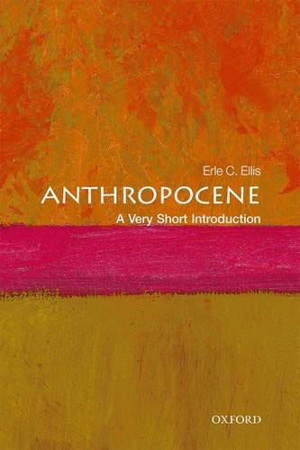 Anthropocene: A Very Short Introduction - Erle C. Ellis (Professor of Geography and Environmental Systems at the University of Maryland) - 9780198792987