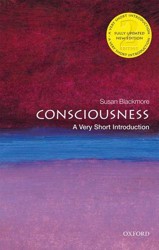 Consciousness: A Very Short Introduction - Susan Blackmore (Visiting Professor in Psychology