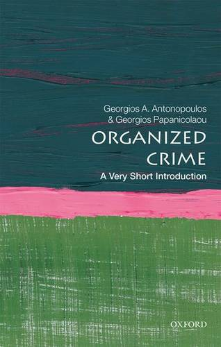 Organized Crime: A Very Short Introduction - Georgios A. Antonopoulos (Professor of Criminology