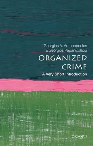 Organized Crime: A Very Short Introduction - Georgios A. Antonopoulos (Professor of Criminology