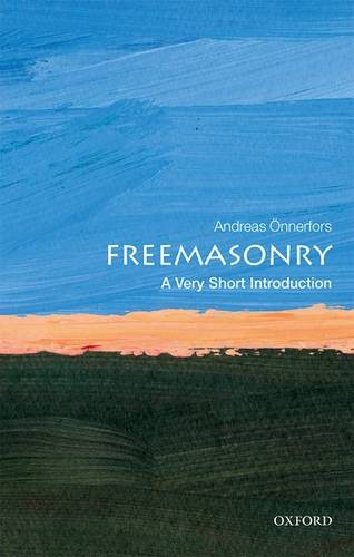 Freemasonry: A Very Short Introduction - Andreas Onnerfors (Associate Professor of the History of Sciences and Ideas