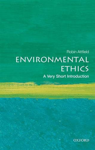 Environmental Ethics: A Very Short Introduction - Robin Attfield (Professor Emeritus of Philosophy