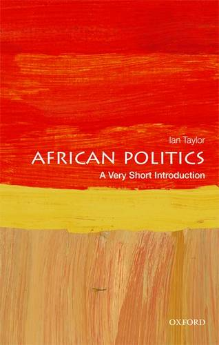African Politics: A Very Short Introduction - Ian Taylor (Professor in International Relations and African Political Economy at the University of St Andrews) - 9780198806578