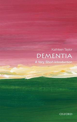 Dementia: A Very Short Introduction - Kathleen Taylor (Research Visitor at the Department of Physiology