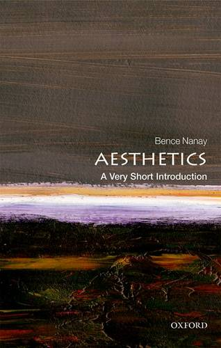 Aesthetics: A Very Short Introduction - Bence Nanay (Professor of Philosophy and BOF Research Professor