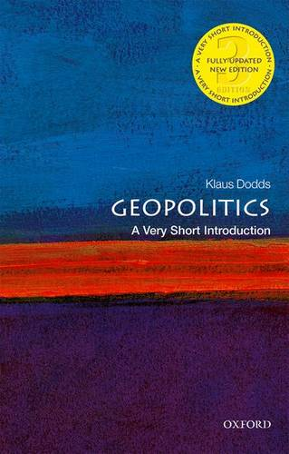 Geopolitics: A Very Short Introduction - Klaus Dodds (Professor of Geopolitics