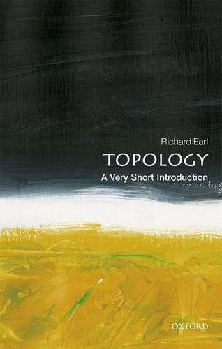 Topology: A Very Short Introduction - Richard Earl (Senior Tutor in Mathematics at Worcester College