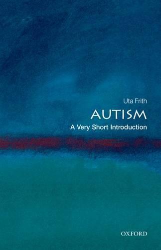 Autism: A Very Short Introduction - Uta Frith (Professor of Cognitive Development
