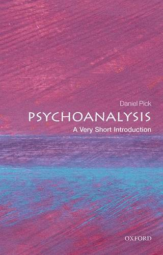 Psychoanalysis: A Very Short Introduction - Daniel Pick (Professor of History
