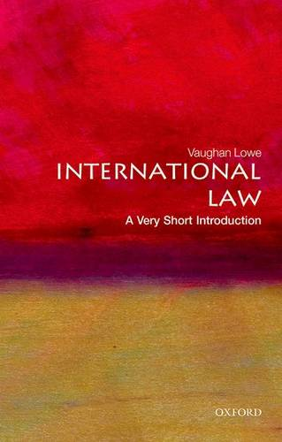 International Law: A Very Short Introduction - Vaughan Lowe (Emeritus Chichele Professor of Public International Law and Fellow of All Souls College University of Oxford) - 9780199239337