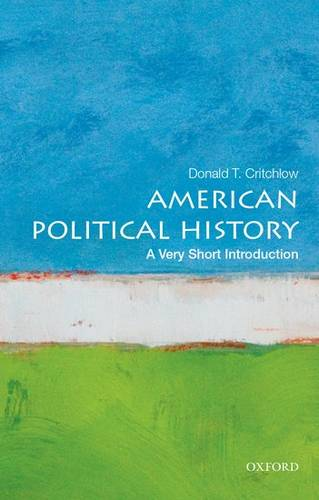 American Political History: A Very Short Introduction - Donald Critchlow (Professor of History