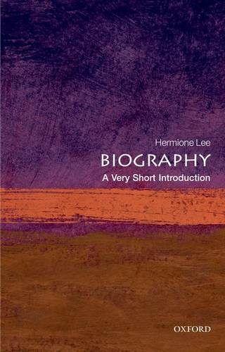 Biography: A Very Short Introduction - Hermione Lee (Wolfson College