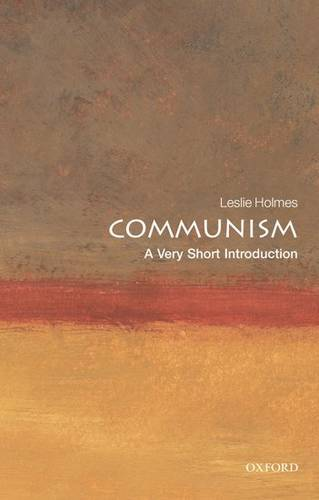 Communism: A Very Short Introduction - Leslie Holmes (Professor of Political Science and Deputy Director of the Contemporary Europe Research Centre