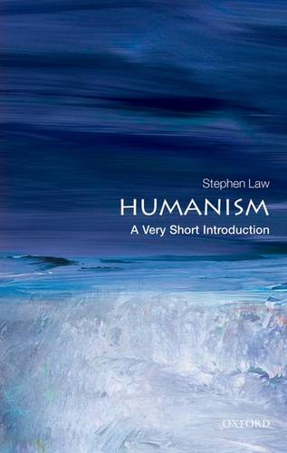 Humanism: A Very Short Introduction - Stephen Law (Senior Lecturer in Philosophy