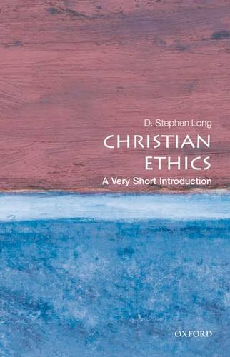 Christian Ethics: A Very Short Introduction - D. Stephen Long (Professor of Systematic Theology