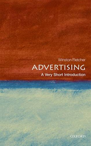 Advertising: A Very Short Introduction - Winston Fletcher (Formerly founder Chairman of the World Advertising Research Center. Vice President of the History of Advertising Trust and Visiting Professor of Marketing at the University of Westminster) - 9780199568925