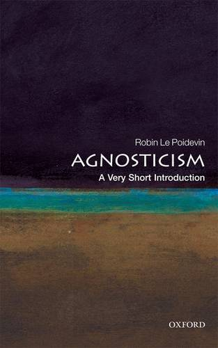 Agnosticism: A Very Short Introduction - Robin Le Poidevin - 9780199575268