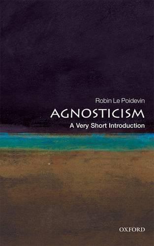 Agnosticism: A Very Short Introduction - Robin Le Poidevin - 9780199575268