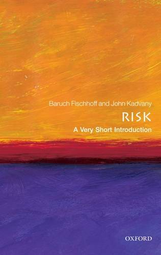 Risk: A Very Short Introduction - Baruch Fischhoff (Department of Engineering and Public Policy at Carnegie Mellon University) - 9780199576203