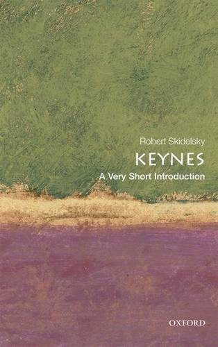 Keynes: A Very Short Introduction - Robert Skidelsky (Emeritus Professor of Political Economy at the University of Warwick) - 9780199591640