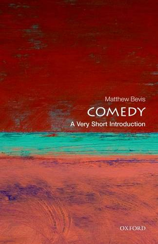 Comedy: A Very Short Introduction - Matthew Bevis (Fellow in English
